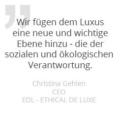 Wir fügen dem Luxus einen neue und wichtige Ebene hinzu - die der sozialen und ökologischen Verantwortung.